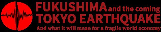 Fukushima and the coming Tokyo Earthquake Logo